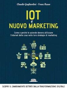 IoT e Nuovo Marketing: Come e Perché Le Aziende Devono Utilizzare L'internet Delle Cose Nelle Loro Strategie Di Marketing
